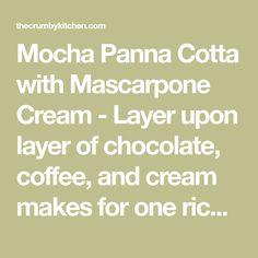 Mocha Panna Cotta with Mascarpone Cream - Layer upon layer of chocolate, coffee, and cream makes for one rich, delicious java dessert! Single Serve Desserts, Individual Desserts, Dessert Cups, Dessert Recipes, Keto Desserts, Custard Pudding, Lava Cakes, Chocolate Coffee, Cakes And More