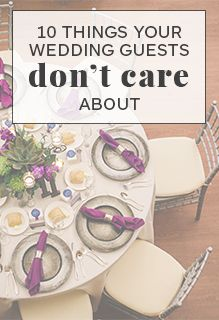 Feeling stressed? Well, here are 10 things your wedding guests don't care about--at all. (Plus a few things they do!)