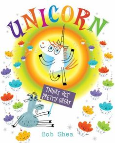 Unicorn Thinks He's Pretty Great, written and illustrated by Bob Shea.  Envy turns to admiration and finally to friendship for Goat and Unicorn.