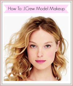 Pretty (Squared): J.Crew Model Makeup - How to Look Like a J.Crew Model #pretty #model #makeup #tutorial