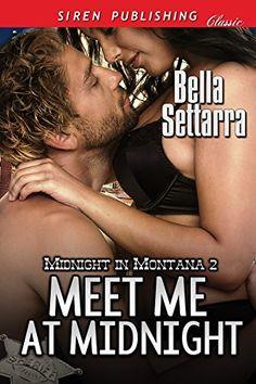 Meet Me at Midnight [Midnight in Montana 2] (Siren Publishing Classic) by [Settarra, Bella]