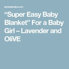 """Super Easy Baby Blanket"" For a Baby Girl – Lavender and OliVE"