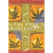 (1) Be impeccable with your word; (2) Don't take anything personally; (3) Don't make assumptions; (4) Always do your best~~The Four Agreements By Don Miguel Ruiz