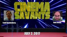 Cinema Savants -  July 2, 2017