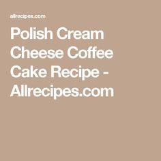 Polish Cream Cheese Coffee Cake Recipe - Allrecipes.com