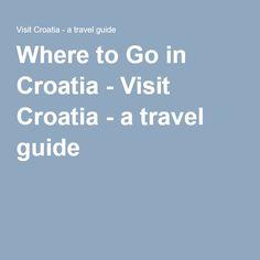 Where to Go in Croatia - Visit Croatia - a travel guide