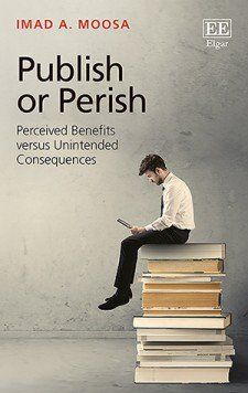 Book Review: Publish or Perish: Perceived Benefits Versus Unintended Consequences by Imad A. Moosa | LSE Review of Books