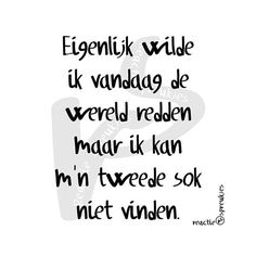 ~ Today I really wanted to save the world, but I can't find my second sock. Poem Quotes, Best Quotes, Funny Quotes, Humor Quotes, Nice Quotes, Awesome Quotes, Dutch Words, Dutch Quotes, Funny Me