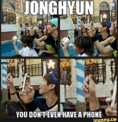 Jonghyun you don't have a phone || Hahaha why do I even... but how can I not!?