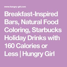 Breakfast-Inspired Bars, Natural Food Coloring, Starbucks Holiday Drinks with 160 Calories or Less | Hungry Girl