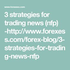 3 strategies for trading news (nfp) -http://www.forexess.com/forex-blog/3-strategies-for-trading-news-nfp