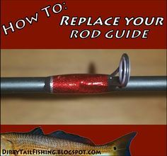 DirtyTail Fishing: How to replace a broken guide on your fishing rod