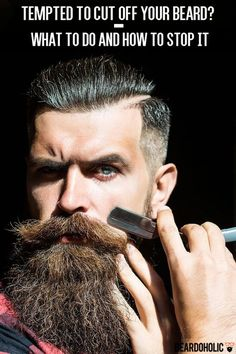 Tempted To Cut off Your Beard? – What To Do and How To Stop It From: beardoholic.com