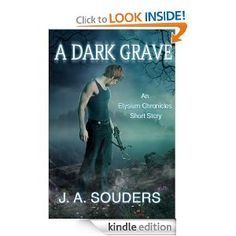 A Dark Grave (Elysium Chronicles, .5) - Written by J.A. Souders (a friend of mine from middle school and a great writer!)