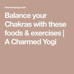 Balance your Chakras with these foods & exercises | A Charmed Yogi