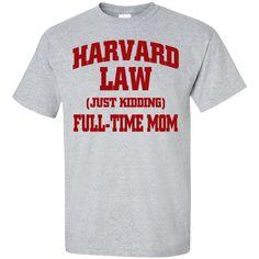 Harvard Law ( just kidding ) Full time Mom  T-Shirt