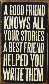 A good friend knows all your stories. A best friend helped you write them. This little box sign is available online and in our shop.