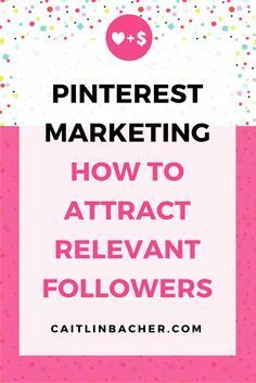 Pinterest Marketing How To Attract Relevant Followers | Catilin Bacher | Pinterest Tips for Business | Pinterest Marketing