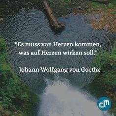 """""""Es muss von Herzen kommen, was auf Herzen wirken soll."""" - Johann Wolfgang von Goethe #Zitate"""