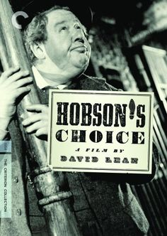 Hobson's Choice (1954) - Henry Hobson runs a successful bootmaker's shop in nineteenth-century Salford. A widower with a weakness for the pub, he tries forcefully to run the lives of his three daughters. When he decrees 'no marriages' to avoid the expensive matter of settlements, eldest daughter Maggie rebels and sets her sights on Will Mossop, Hobson's star bootmaker. Maggie and Will leave to start up in competition, and she then turns her mind to helping her sisters marry their chosen…
