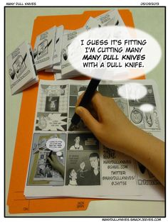 I'm sure you can tell I got this idea while I was folding and cutting the FREE Many Dull Knives comic booklets I'm planning to hand out/leave at the library stage at TCAF (Toronto Comics Arts Festival) this Saturday (May 11th). These free booklets shall also be available at Anime North. Please pick one up and pass it to your friends. YAY! Free comic! It's a free comic and it's not even Free Comic Book Day.