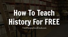How to Teach History in Your Homeschool for Free - Great ideas!!