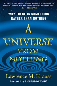 A Universe from Nothing: Why There is Something Rather Than Nothing, by Lawrence M. Krauss
