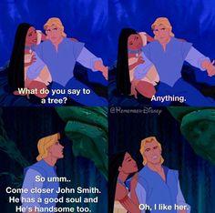 From Disney's Pocahontas....my favorite princess