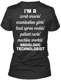 Radiologic Technologist - Rad Shirt - Ideas of Rad Shirt - Instead of the lead apron rockin' and the Rad. I'd like to put radioactive given' NMT Radiology Schools, Radiology Student, Radiology Humor, Medical Humor, Nurse Humor, Medical Facts, Radiography Humor, Radiologic Technology, Nuclear Medicine