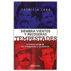 Siembra vientos y recogerás tempestades – Patricia Lara - Grupo Planeta  http://www.librosyeditores.com/tiendalemoine/4211-siembra-vientos-y-recogeras-tempestades-la-historia-del-m-19-sus-protagonistas-y-sus-destinos-9789584241214.html  Editores y distribuidores