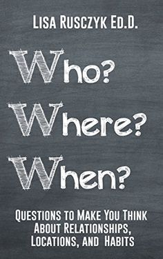 Who? Where? When?: Questions to Make You Think About Relationships, Locations, and Habits (50+ Questions to Ask) by Lisa Rusczyk Ed.D.