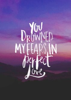 """i love how the words are so infinite and promising. """"drowned"""" ... """"perfect"""""""