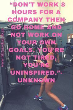 Motivationl Quotes: Don't work 8 hours for a company then go home and not work on your goals. fitness inspiration, fitness motivation, motivational quotes, inspirational quotes, inspiration, motivation, quotes, life quotes, workout motivation, life goals