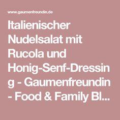 Italienischer Nudelsalat mit Rucola und Honig-Senf-Dressing - Gaumenfreundin - Food & Family Blog Food And Drink, Blog, Honey Mustard Dressing, Pasta Salad Italian, Food And Drinks, Kochen