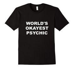Psychic Shirt | Funny Psychic T Shirt | World's Okayest Tee #psychic