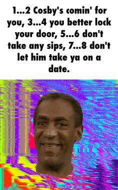 1...2...Cosby's comin' for you...