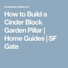 How to Build a Cinder Block Garden Pillar | Home Guides | SF Gate