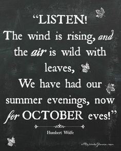 U201cListen! The Wind Is Rising, And The Air Is Wild With Leaves, We Have Had  Our Summer Evenings, Now For October Eves!u201d U2015 Humbert Wolfe. U201c