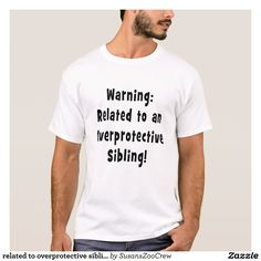related to overprotective sibling.png T-Shirt