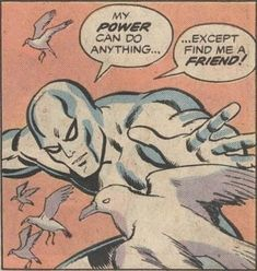 Sounds like poor Silver Surfer has NPD.