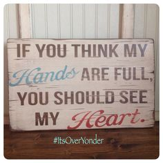 Wooden Sign - If You Think My Hands Are Full - Quotes - Southern - Rustic by itsoveryonder on Etsy https://www.etsy.com/listing/201716018/wooden-sign-if-you-think-my-hands-are