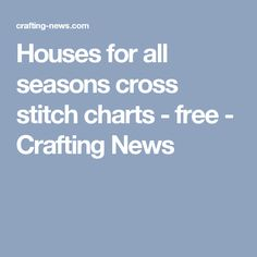 Houses for all seasons cross stitch charts - free - Crafting News