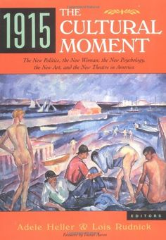 1915, the Cultural Moment: The New Politics, the New Woma... E169.1 .A1126 1991