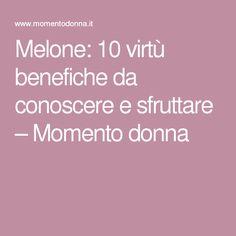 Melone: 10 virtù benefiche da conoscere e sfruttare – Momento donna