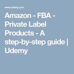 Amazon - FBA - Private Label Products - A step-by-step guide | Udemy