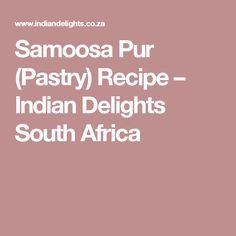 Samoosa Pur (Pastry) Recipe – Indian Delights South Africa