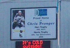 "Dryden, Ontario is the home town of NHL super star hockey player  Chris Pronger (currently playing hockey with the Philadelphia Flyers), even has the local arena named after him with a digital sign providing the town with important information like ""It's COLD outside!"""
