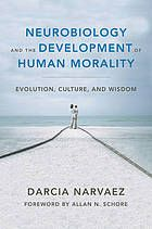 Neurobiology and the development of human morality : evolution, culture, and wisdom #Neurobiology #Morality #Ethics September 2015