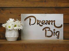 Dream Big Sign, Metal Sign, Metal Wall Art