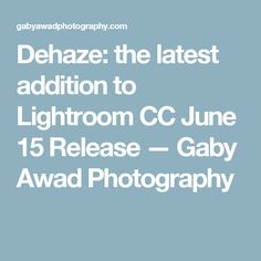 Dehaze: the latest addition to Lightroom CC June 15 Release  — Gaby Awad Photography